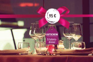 Gutschein für ein Erlebnis-Dinner Gutschein für ein Erlebnis-Dinner 95€